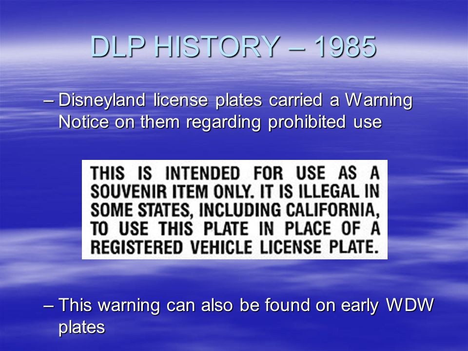 DLP HISTORY – 1985 Disneyland license plates carried a Warning Notice on them regarding prohibited use.