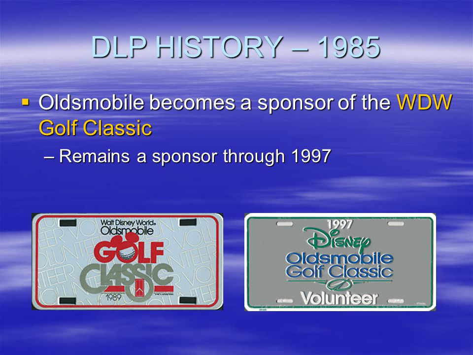 DLP HISTORY – 1985 Oldsmobile becomes a sponsor of the WDW Golf Classic.