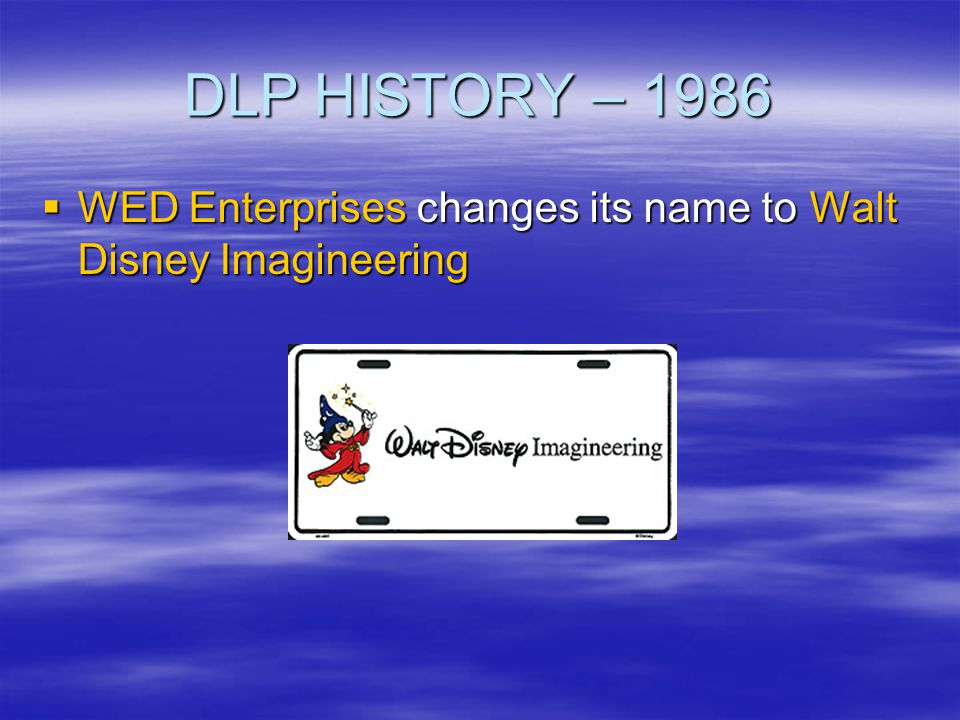 DLP HISTORY – 1986 WED Enterprises changes its name to Walt Disney Imagineering
