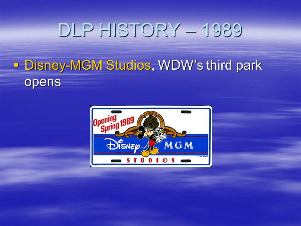 DLP HISTORY – 1989 Disney-MGM Studios, WDW's third park opens