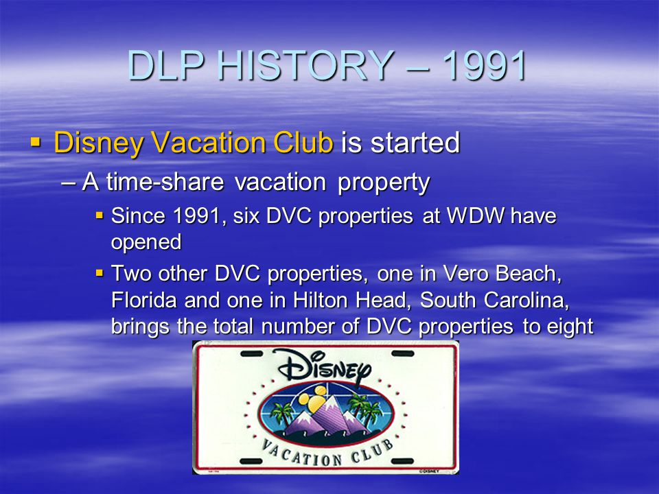 DLP HISTORY – 1991 Disney Vacation Club is started