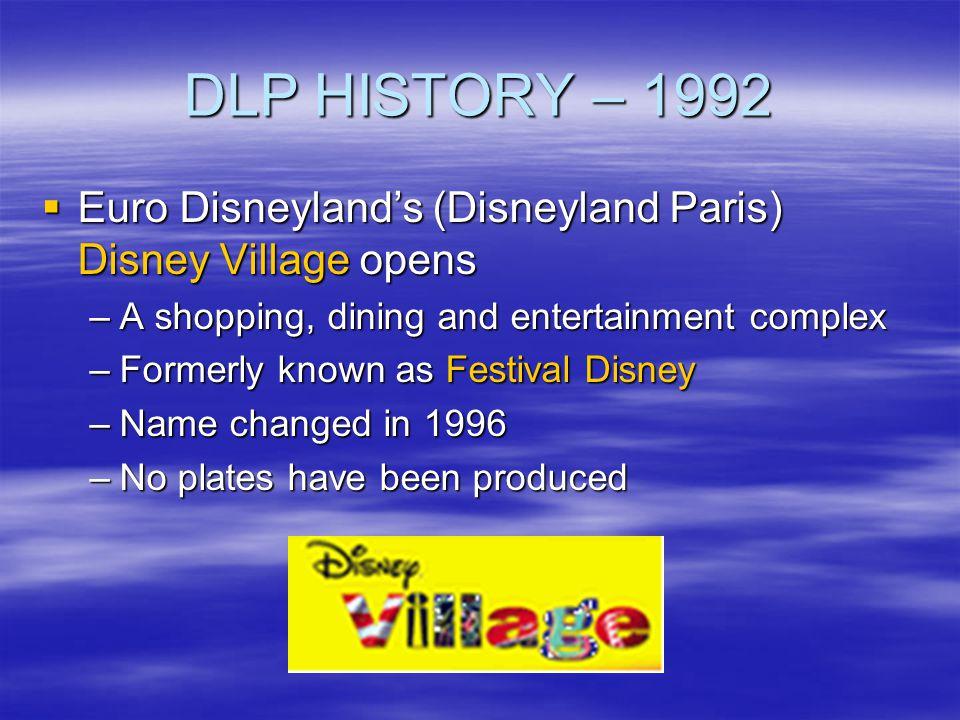 DLP HISTORY – 1992 Euro Disneyland's (Disneyland Paris) Disney Village opens. A shopping, dining and entertainment complex.