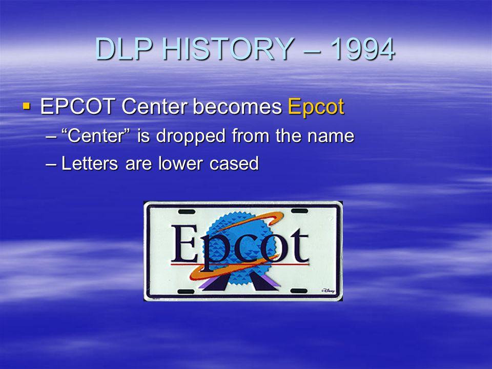 DLP HISTORY – 1994 EPCOT Center becomes Epcot