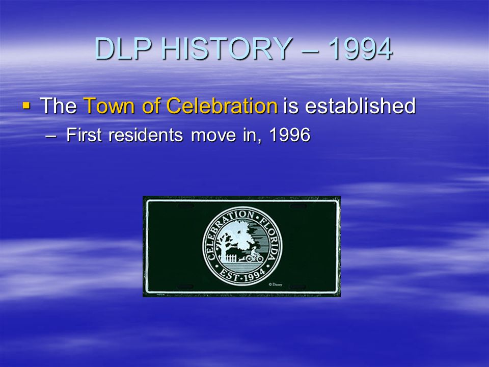 DLP HISTORY – 1994 The Town of Celebration is established