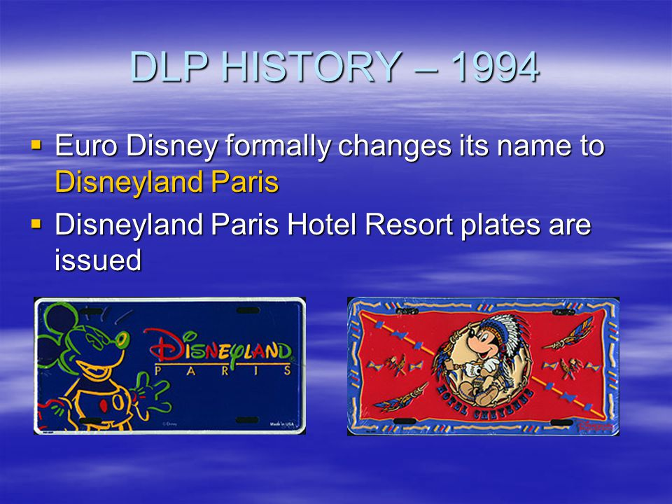 DLP HISTORY – 1994 Euro Disney formally changes its name to Disneyland Paris.