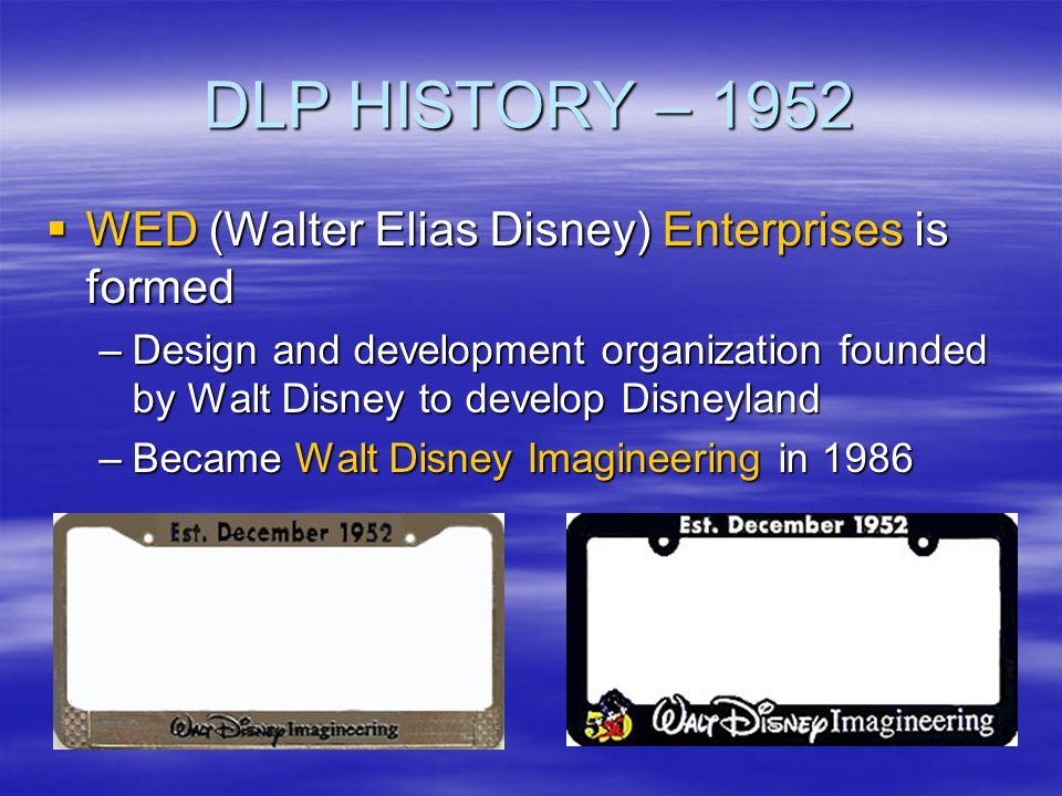 DLP HISTORY – 1952 WED (Walter Elias Disney) Enterprises is formed