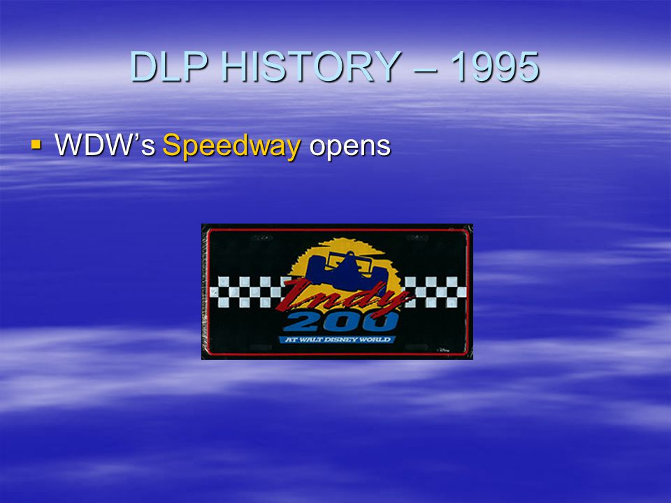 DLP HISTORY – 1995 WDW's Speedway opens