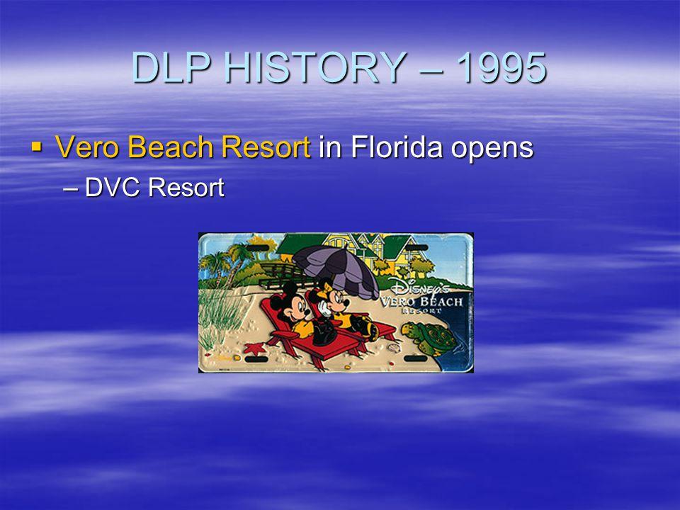 DLP HISTORY – 1995 Vero Beach Resort in Florida opens DVC Resort