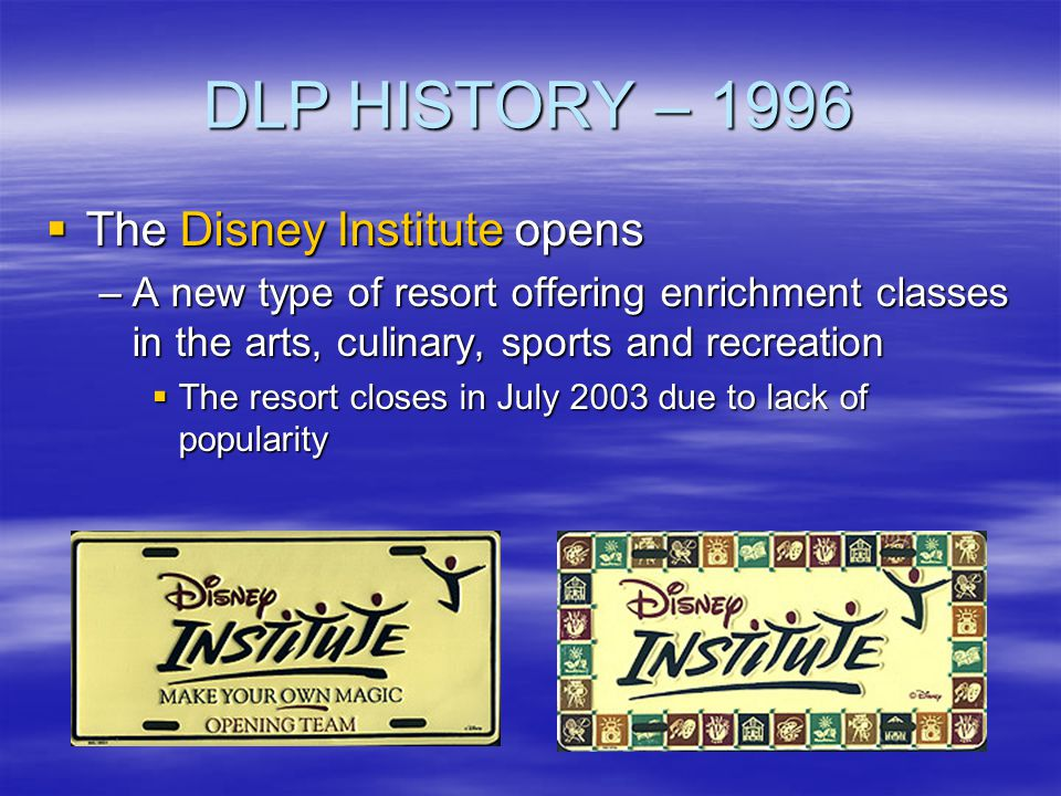 DLP HISTORY – 1996 The Disney Institute opens