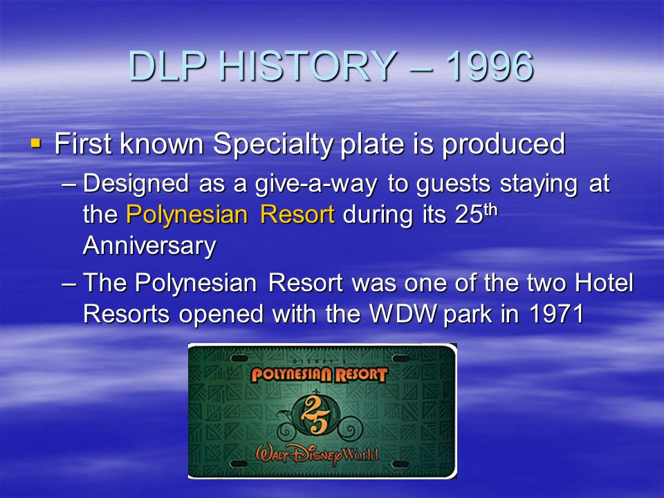 DLP HISTORY – 1996 First known Specialty plate is produced