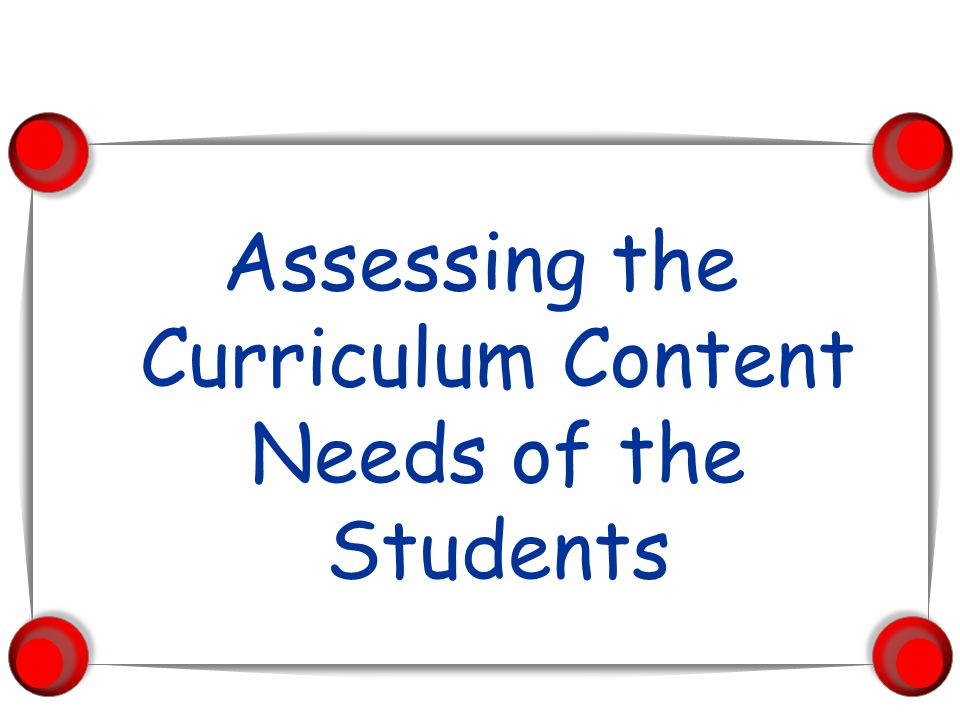 Assessing the Curriculum Content Needs of the Students