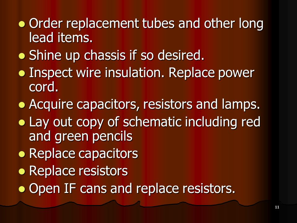 Order replacement tubes and other long lead items.