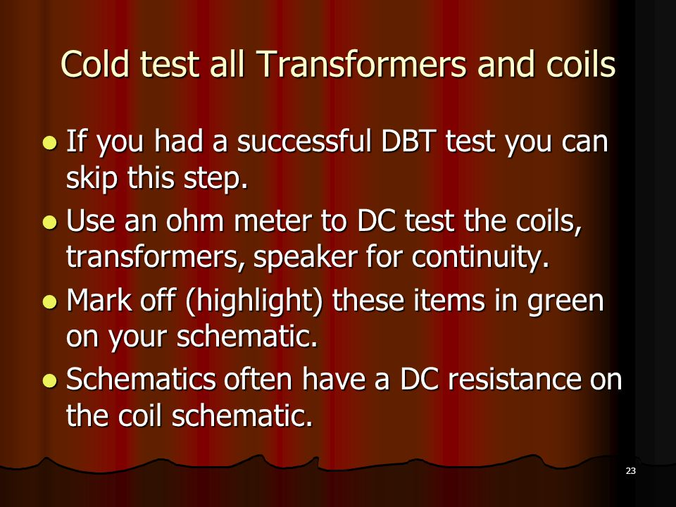 Cold test all Transformers and coils
