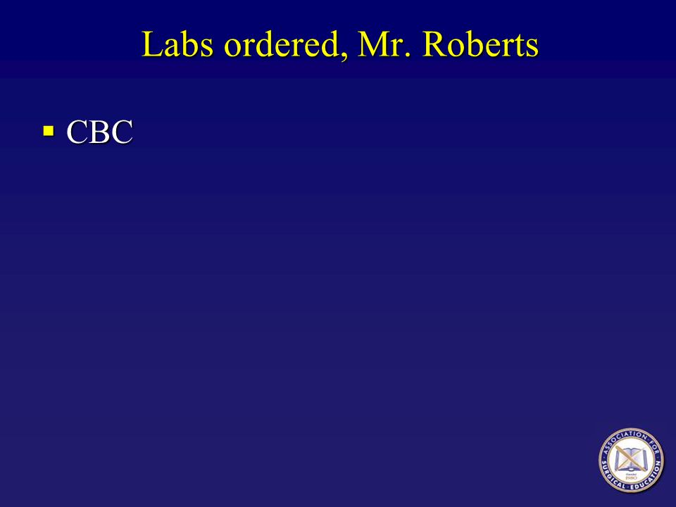 Labs ordered, Mr. Roberts
