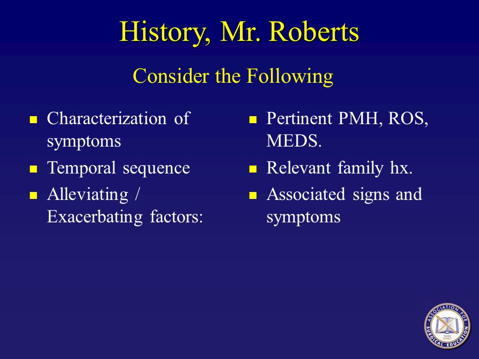 History, Mr. Roberts Characterization of symptoms Temporal sequence