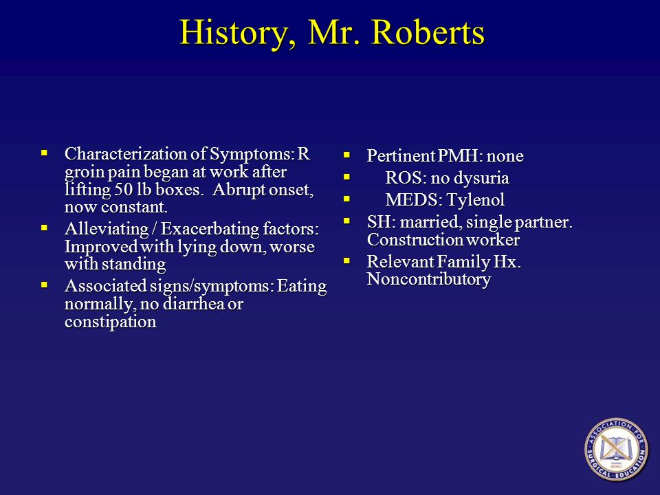 History, Mr. Roberts Pertinent PMH: none