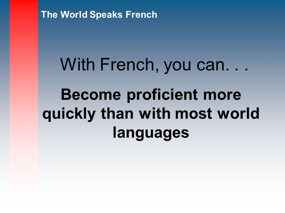 Become proficient more quickly than with most world languages
