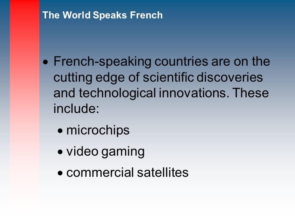 French-speaking countries are on the cutting edge of scientific discoveries and technological innovations. These include:
