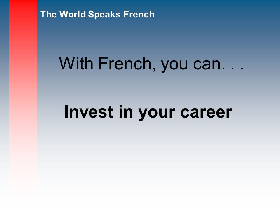 With French, you can. . . Invest in your career
