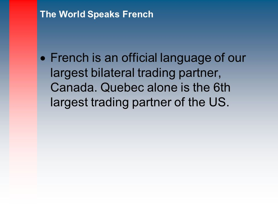 French is an official language of our largest bilateral trading partner, Canada.