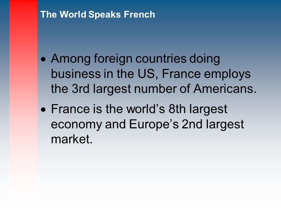 Among foreign countries doing business in the US, France employs the 3rd largest number of Americans.