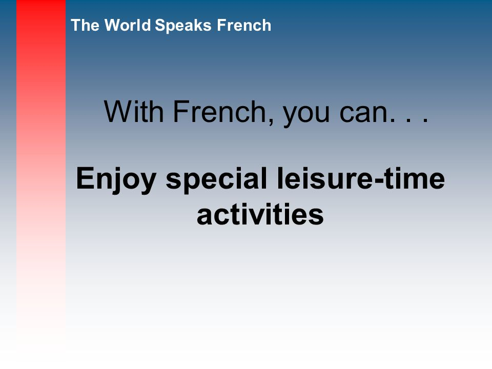 Enjoy special leisure-time activities