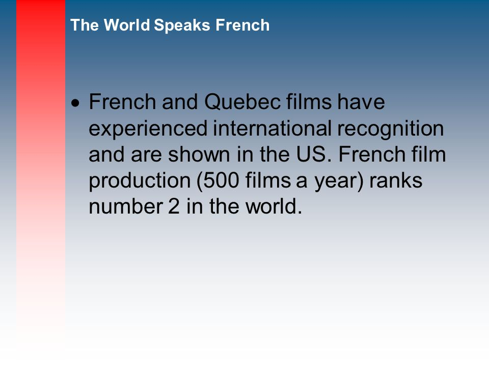 French and Quebec films have experienced international recognition and are shown in the US.