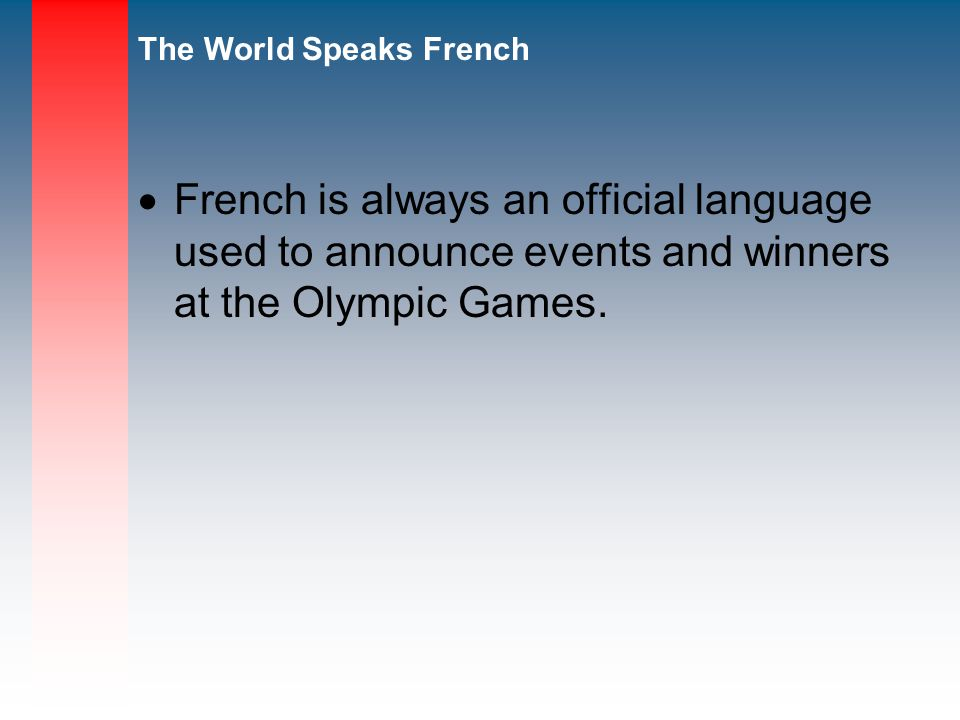 French is always an official language used to announce events and winners at the Olympic Games.