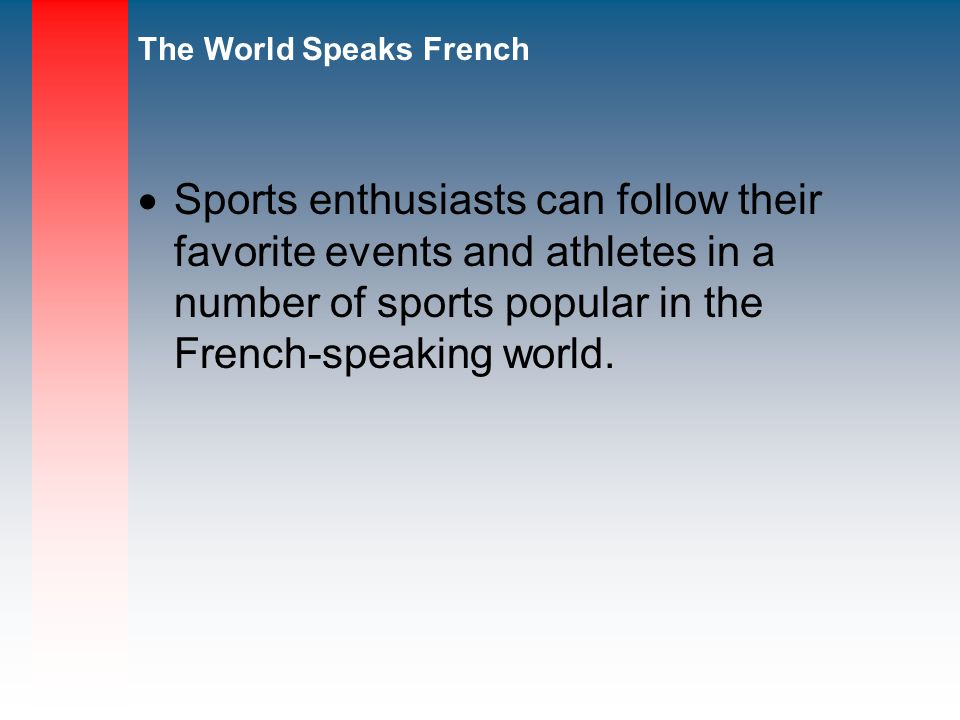 Sports enthusiasts can follow their favorite events and athletes in a number of sports popular in the French-speaking world.
