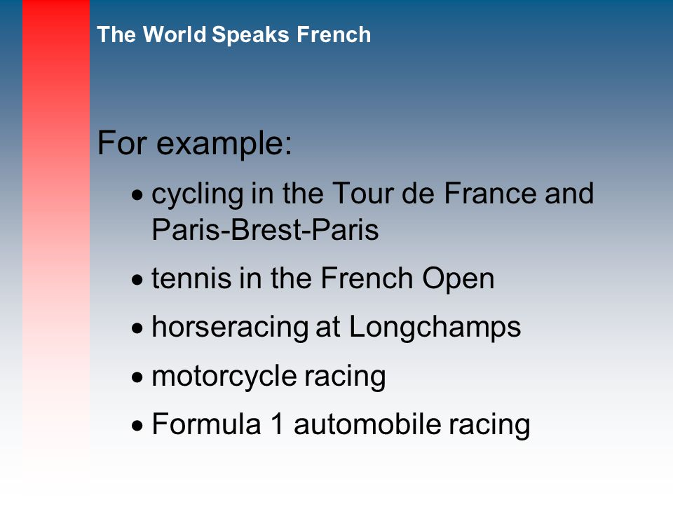 For example: cycling in the Tour de France and Paris-Brest-Paris