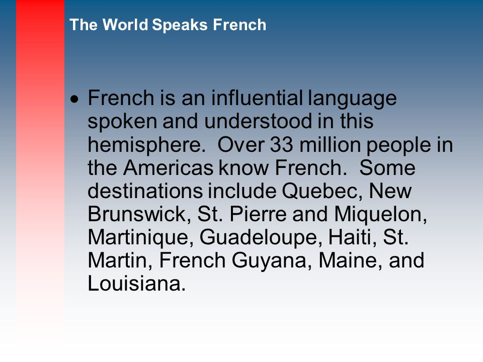 French is an influential language spoken and understood in this hemisphere.