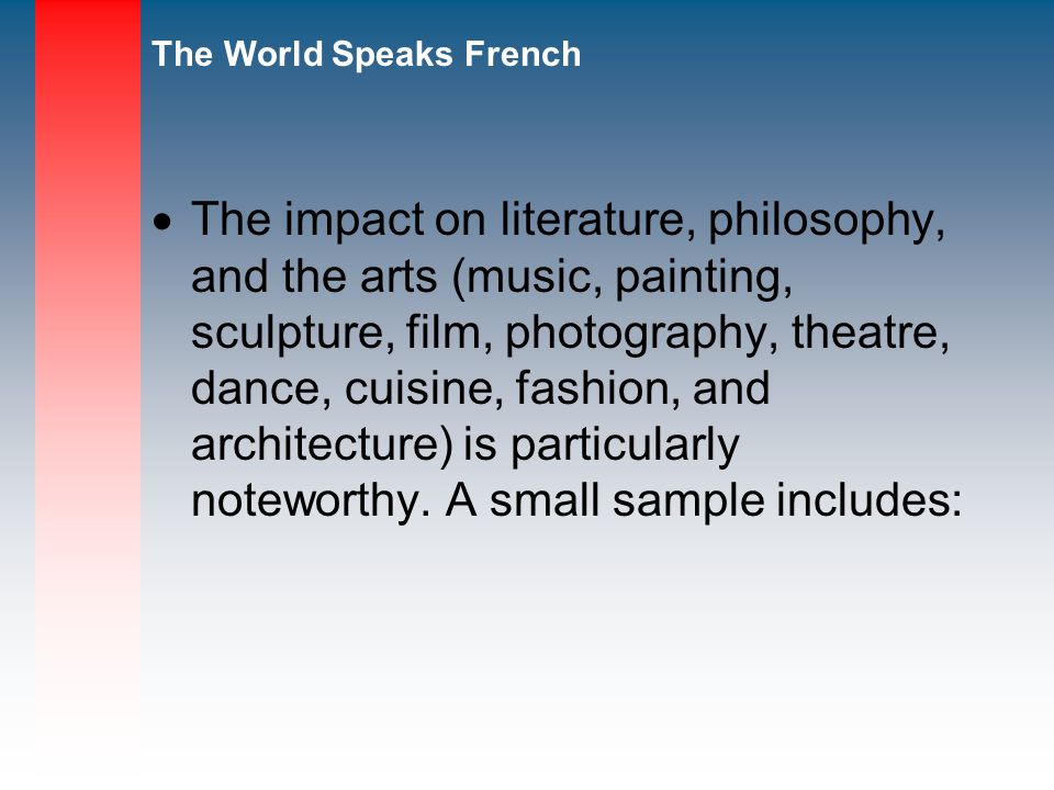 The impact on literature, philosophy, and the arts (music, painting, sculpture, film, photography, theatre, dance, cuisine, fashion, and architecture) is particularly noteworthy.