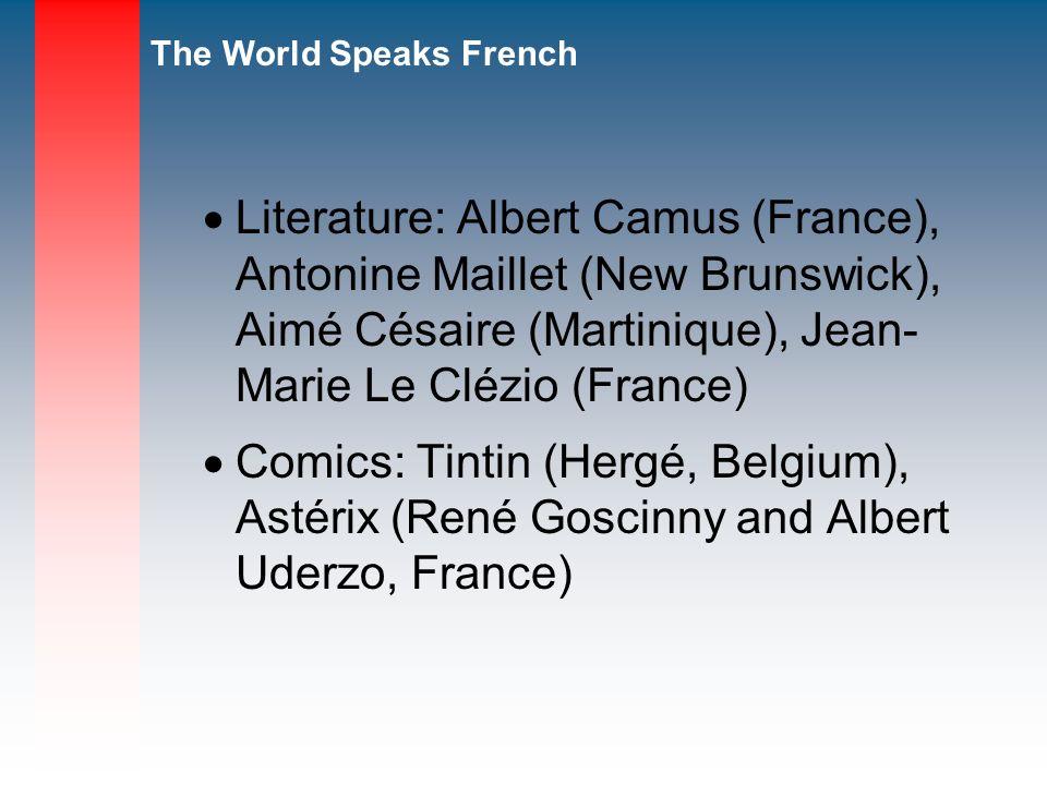 Literature: Albert Camus (France), Antonine Maillet (New Brunswick), Aimé Césaire (Martinique), Jean- Marie Le Clézio (France)