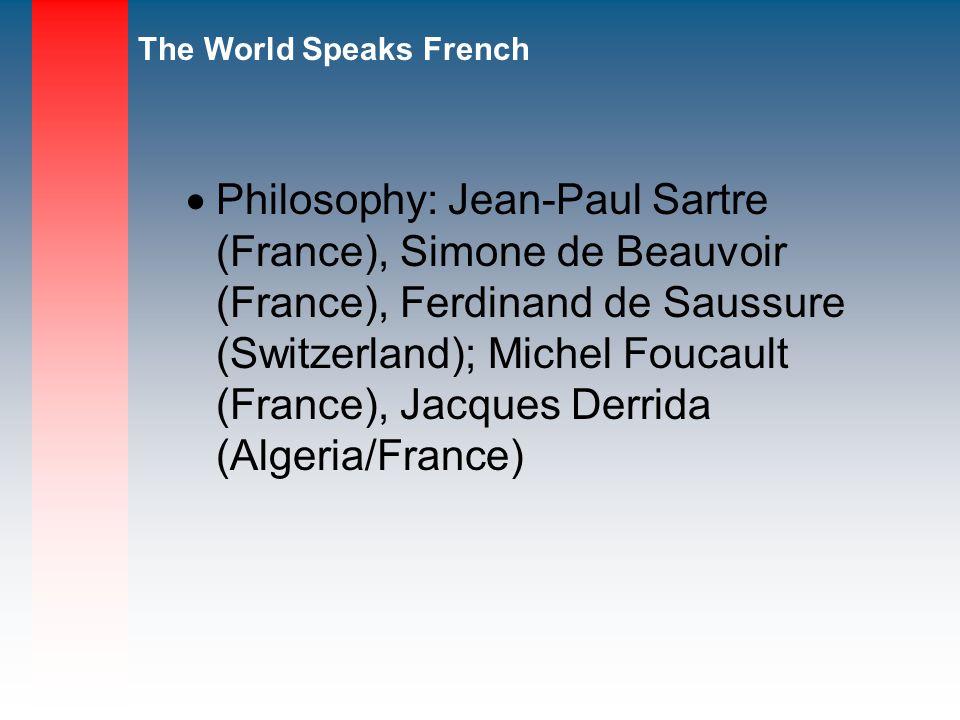 Philosophy: Jean-Paul Sartre (France), Simone de Beauvoir (France), Ferdinand de Saussure (Switzerland); Michel Foucault (France), Jacques Derrida (Algeria/France)