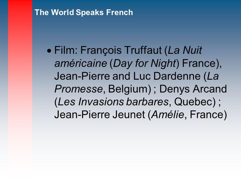 Film: François Truffaut (La Nuit américaine (Day for Night) France), Jean-Pierre and Luc Dardenne (La Promesse, Belgium) ; Denys Arcand (Les Invasions barbares, Quebec) ; Jean-Pierre Jeunet (Amélie, France)