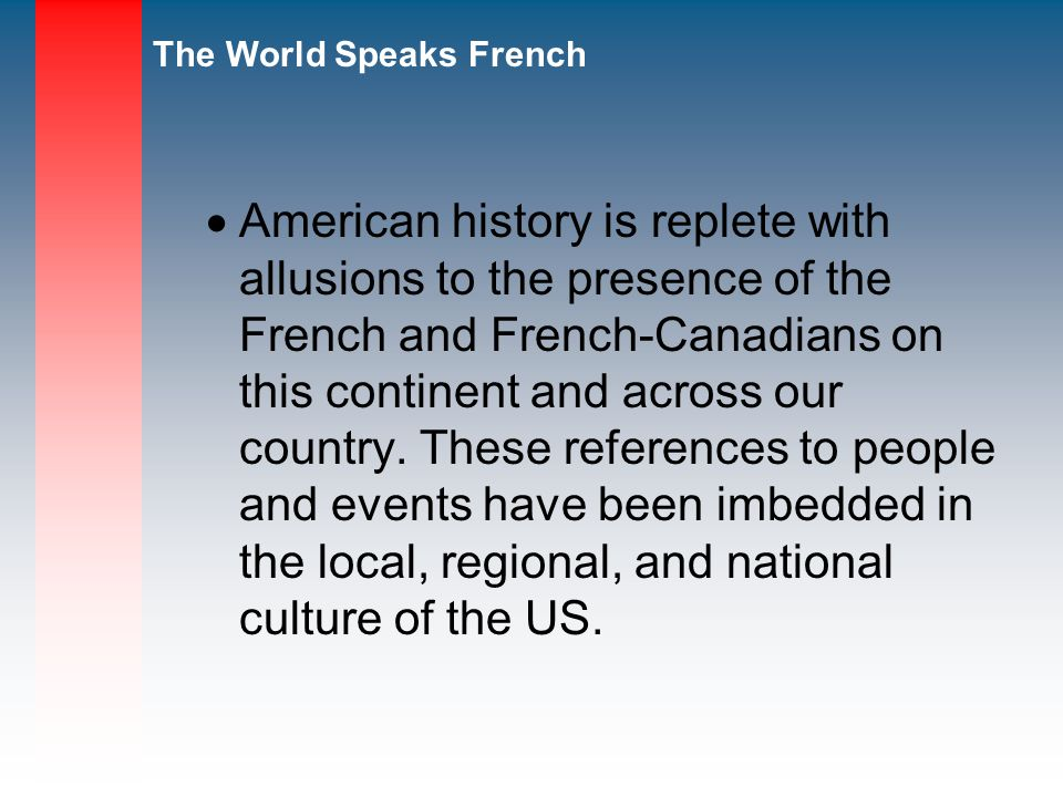 American history is replete with allusions to the presence of the French and French-Canadians on this continent and across our country.