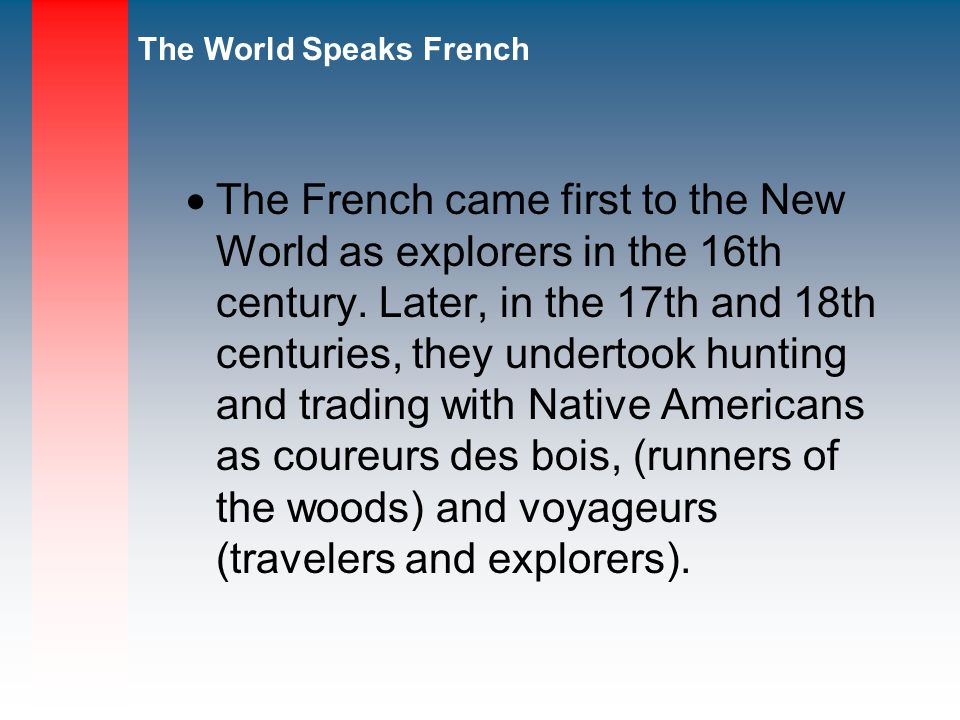 The French came first to the New World as explorers in the 16th century.