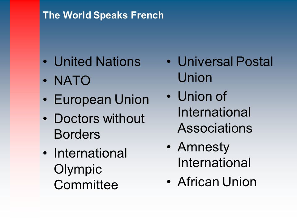 United Nations NATO. European Union. Doctors without Borders. International Olympic Committee. Universal Postal Union.