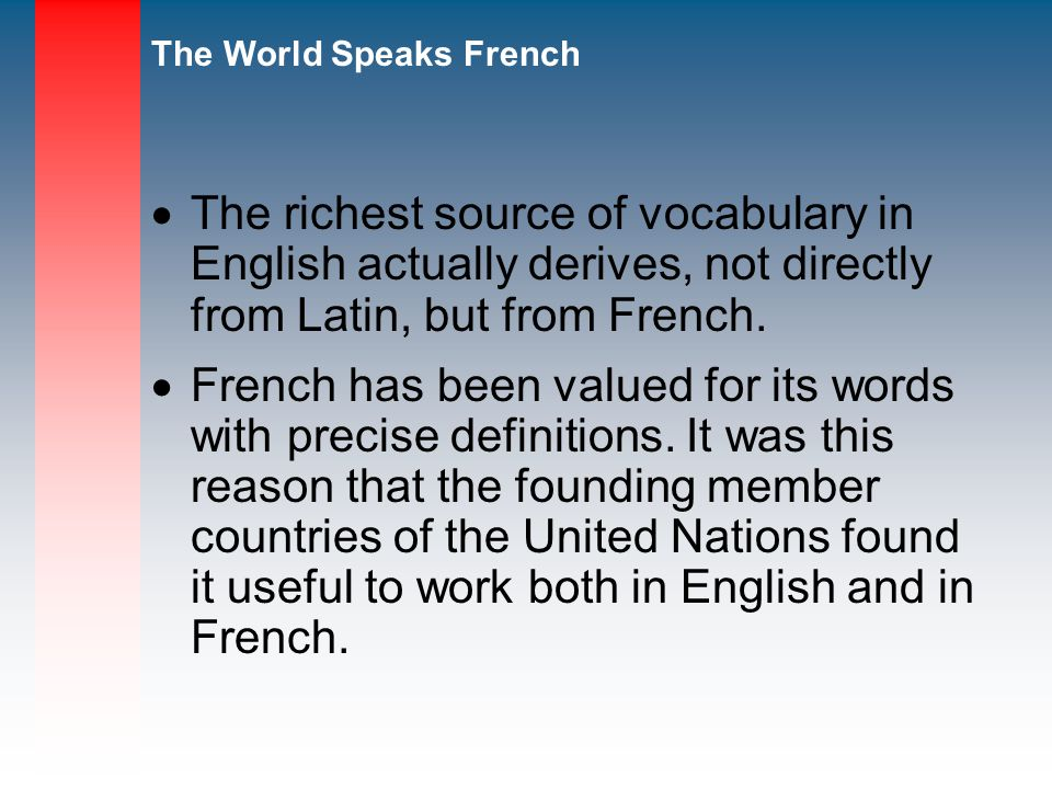 The richest source of vocabulary in English actually derives, not directly from Latin, but from French.
