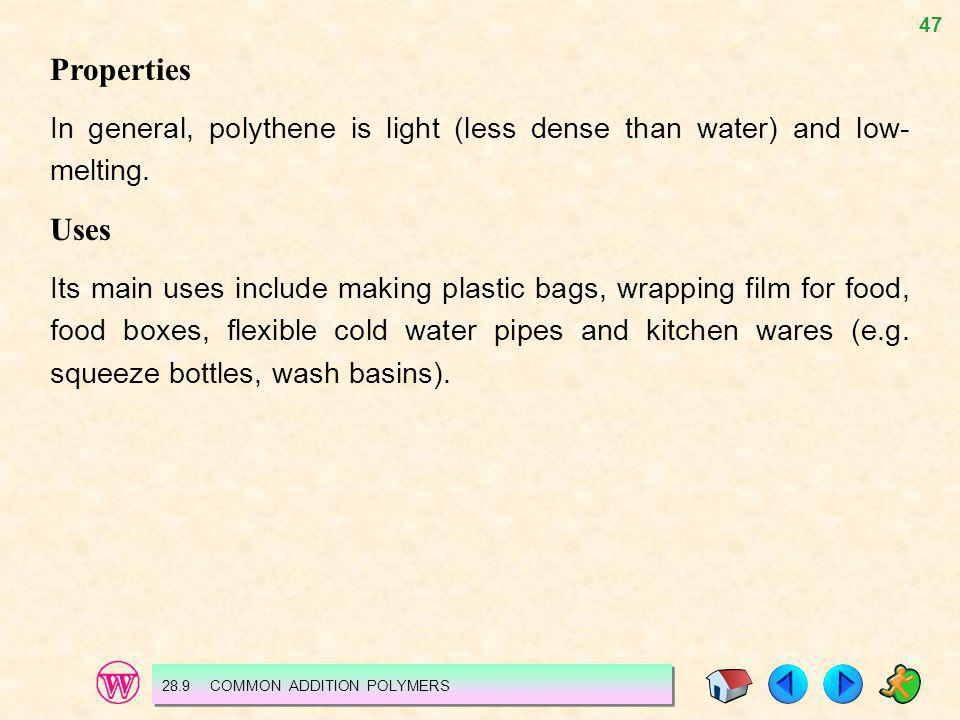 Properties In general, polythene is light (less dense than water) and low-melting. Uses.