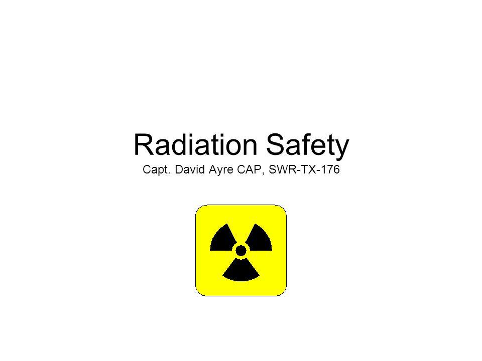Radiation Safety Capt. David Ayre CAP, SWR-TX-176