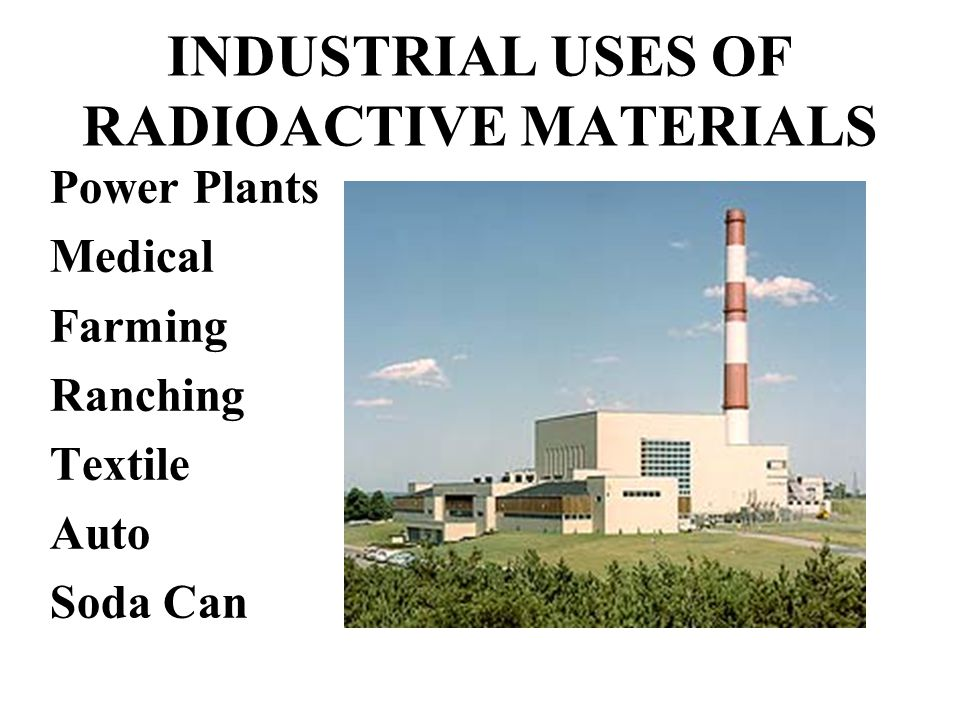 INDUSTRIAL USES OF RADIOACTIVE MATERIALS