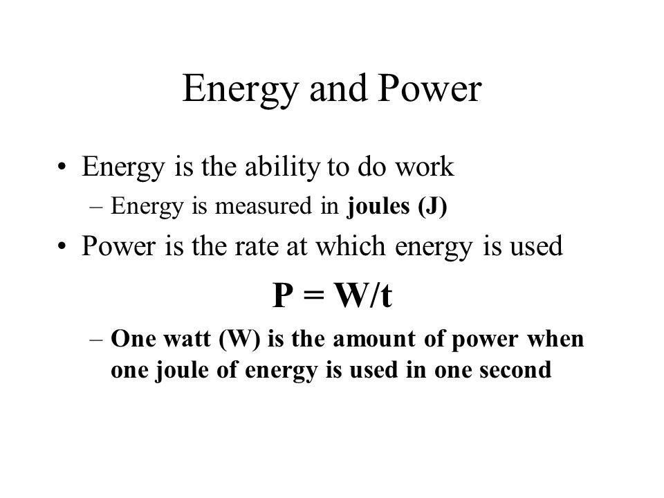 Energy and Power P = W/t Energy is the ability to do work