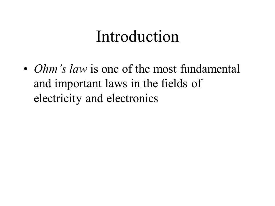 Introduction Ohm's law is one of the most fundamental and important laws in the fields of electricity and electronics.