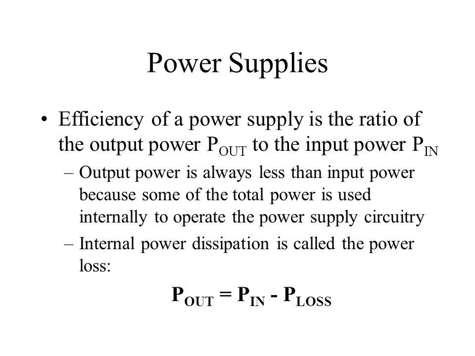 Power Supplies Efficiency of a power supply is the ratio of the output power POUT to the input power PIN.