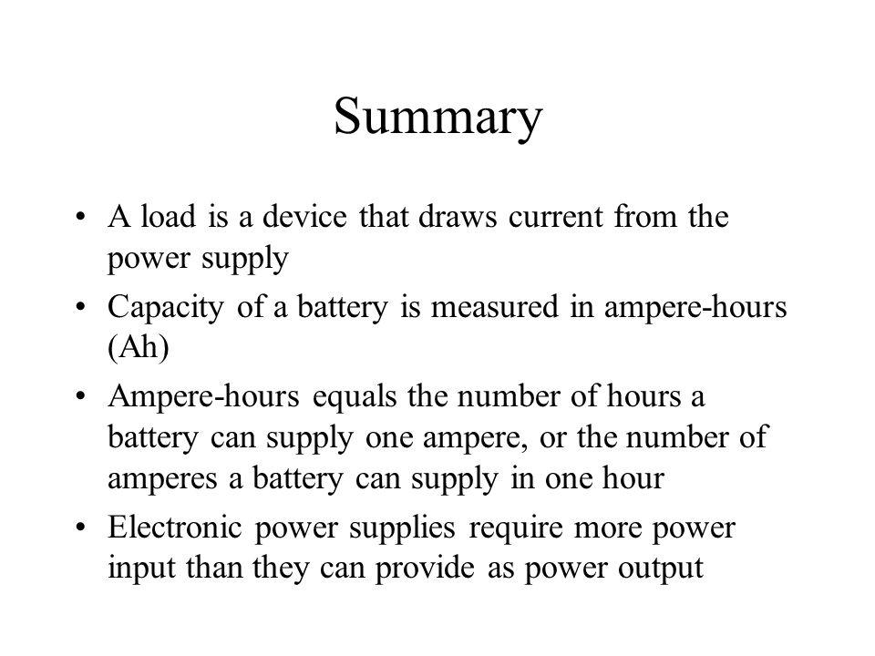 Summary A load is a device that draws current from the power supply