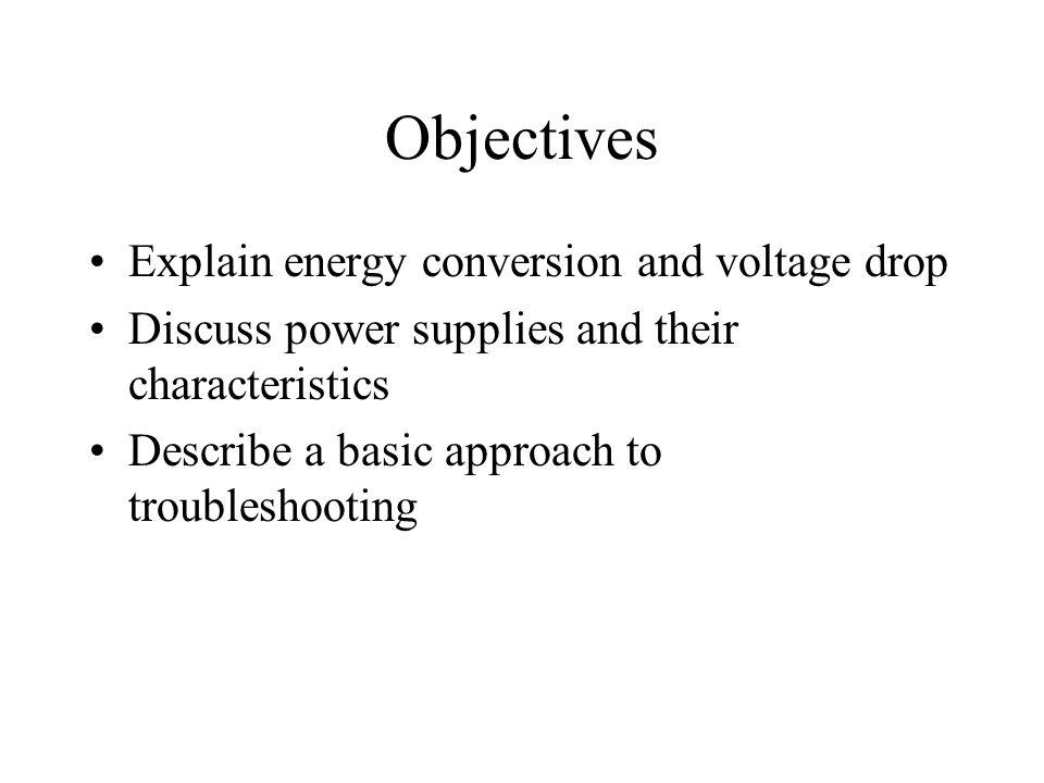 Objectives Explain energy conversion and voltage drop