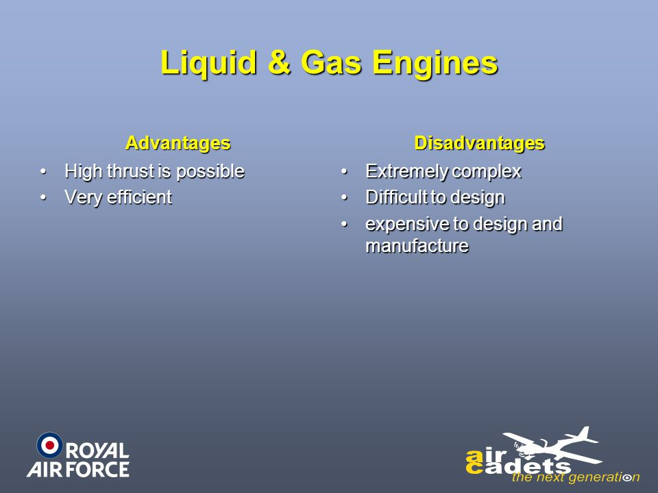 Liquid & Gas Engines Advantages Disadvantages High thrust is possible