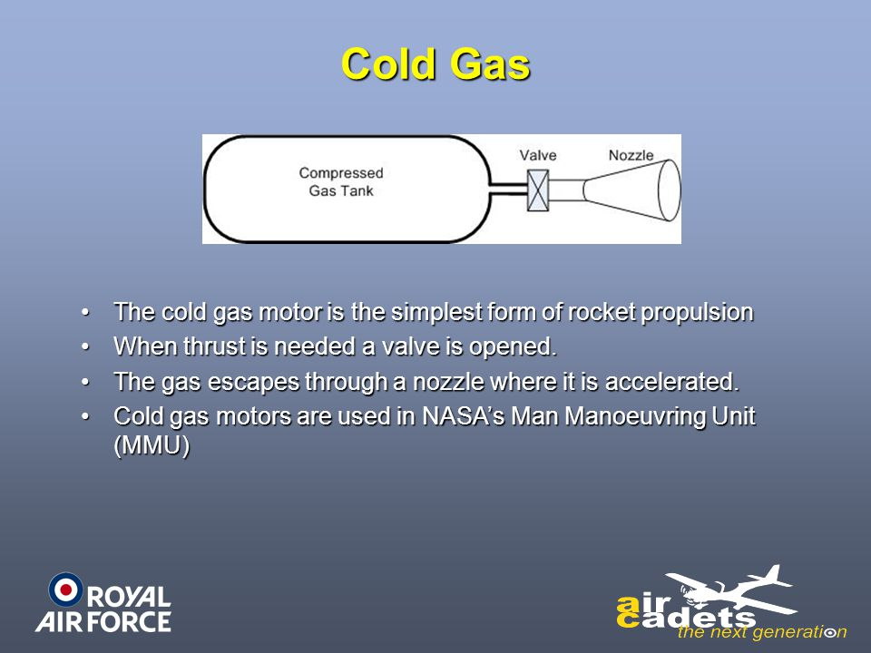 Cold Gas The cold gas motor is the simplest form of rocket propulsion