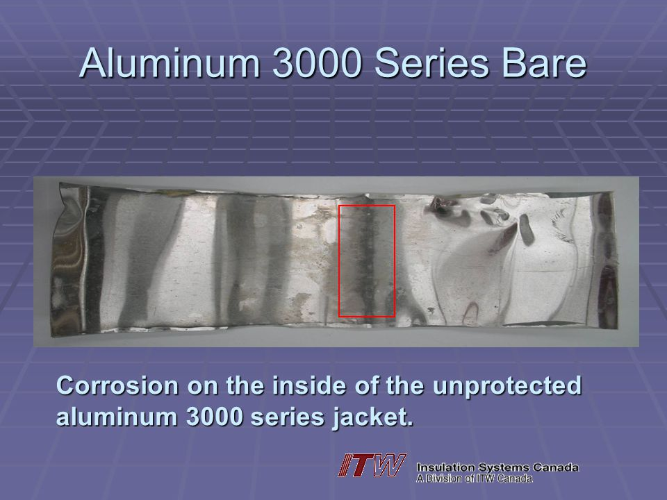 Aluminum 3000 Series Bare Corrosion on the inside of the unprotected aluminum 3000 series jacket.